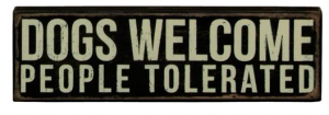 Dogs Welcome People Tolerated sign for dog lovers