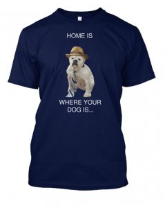 Bulldog T shirt home is where the dog is